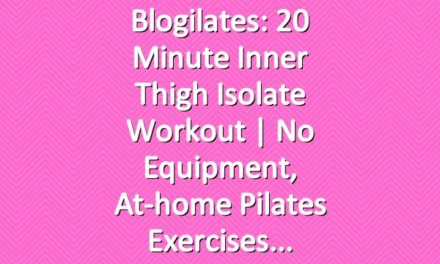 Blogilates: 20 Minute Inner Thigh Isolate Workout | No equipment, at-home Pilates exercises
