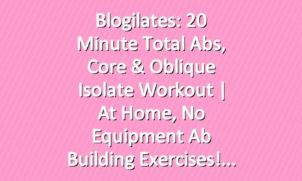 Blogilates: 20 Minute Total Abs, Core & Oblique Isolate Workout | At home, no equipment ab building exercises!