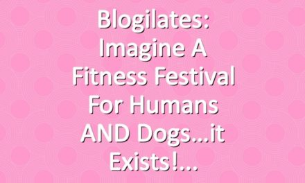 Blogilates: Imagine a fitness festival for humans AND dogs…it exists!