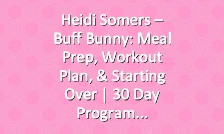 Heidi Somers – Buff Bunny: Meal Prep, Workout Plan, & Starting Over   30 Day Program