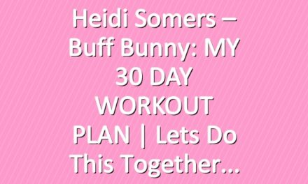 Heidi Somers – Buff Bunny: MY 30 DAY WORKOUT PLAN | Lets do this together