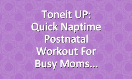 Toneit UP: Quick Naptime Postnatal Workout for Busy Moms