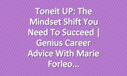 Toneit UP: The Mindset Shift You Need To Succeed | Genius Career Advice With Marie Forleo
