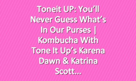 Toneit UP: You'll Never Guess What's In Our Purses | Kombucha With Tone It Up's Karena Dawn & Katrina Scott