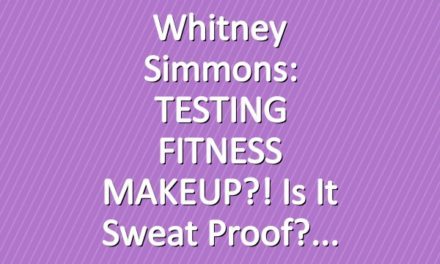 Whitney Simmons: TESTING FITNESS MAKEUP?! Is It Sweat Proof?