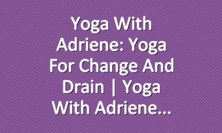 Yoga With Adriene: Yoga For Change And Drain  |  Yoga With Adriene
