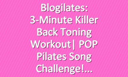 Blogilates: 3-Minute Killer Back Toning Workout| POP Pilates Song Challenge!