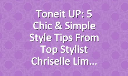 Toneit UP: 5 Chic & Simple Style Tips From Top Stylist Chriselle Lim
