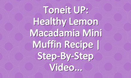 Toneit UP: Healthy Lemon Macadamia Mini Muffin Recipe   Step-By-Step Video
