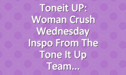 Toneit UP: Woman Crush Wednesday Inspo From The Tone It Up Team