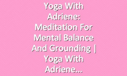 Yoga With Adriene: Meditation For Mental Balance and Grounding     Yoga With Adriene