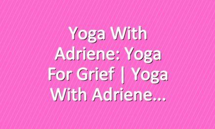 Yoga With Adriene: Yoga For Grief  |  Yoga With Adriene