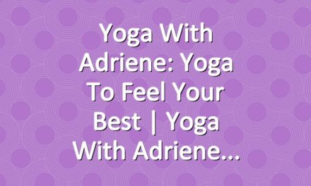 Yoga With Adriene: Yoga To Feel Your Best  |  Yoga With Adriene