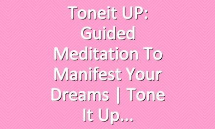 Toneit UP: Guided Meditation To Manifest Your Dreams | Tone It Up