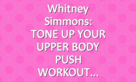 Whitney Simmons: TONE UP YOUR UPPER BODY PUSH WORKOUT