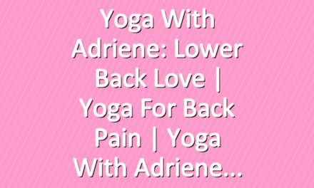 Yoga With Adriene: Lower Back Love  |  Yoga For Back Pain  |  Yoga With Adriene