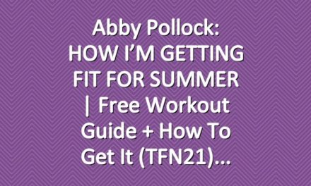 Abby Pollock: HOW I'M GETTING FIT FOR SUMMER | Free Workout Guide + How To Get It (TFN21)
