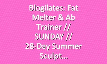 Blogilates: Fat Melter & Ab Trainer // SUNDAY // 28-Day Summer Sculpt