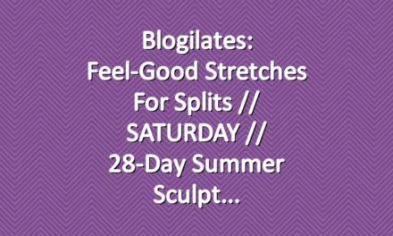 Blogilates: Feel-Good Stretches for Splits // SATURDAY // 28-Day Summer Sculpt