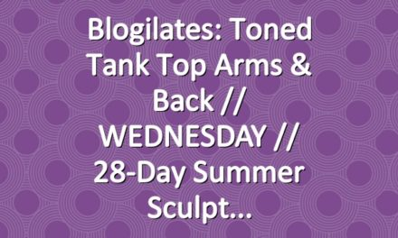 Blogilates: Toned Tank Top Arms & Back  // WEDNESDAY // 28-Day Summer Sculpt