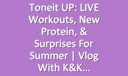 Toneit UP: LIVE Workouts, New Protein, & Surprises For Summer | Vlog with K&K