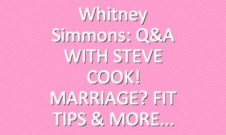 Whitney Simmons: Q&A WITH STEVE COOK! MARRIAGE? FIT TIPS & MORE