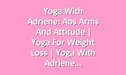 Yoga With Adriene: Abs Arms and Attitude  |  Yoga For Weight Loss  |  Yoga With Adriene