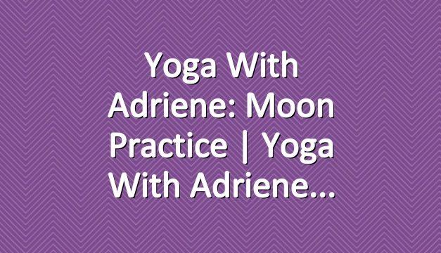 Yoga With Adriene: Moon Practice     Yoga With Adriene