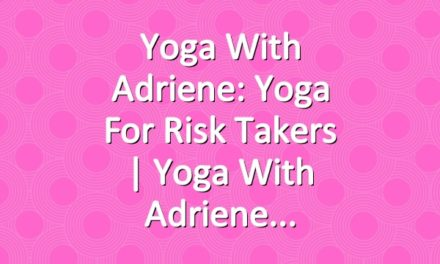 Yoga With Adriene: Yoga For Risk Takers     Yoga With Adriene