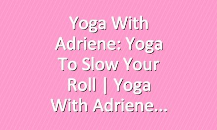 Yoga With Adriene: Yoga To Slow Your Roll  |  Yoga With Adriene