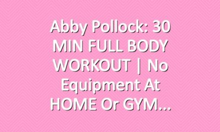 Abby Pollock: 30 MIN FULL BODY WORKOUT | No Equipment at HOME or GYM
