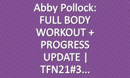 Abby Pollock: FULL BODY WORKOUT + PROGRESS UPDATE   TFN21#3