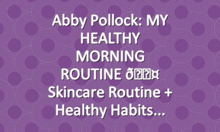 Abby Pollock: MY HEALTHY MORNING ROUTINE 🌤 skincare routine + healthy habits