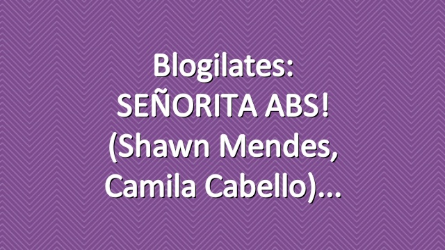 Blogilates: SEÑORITA ABS! (Shawn Mendes, Camila Cabello)