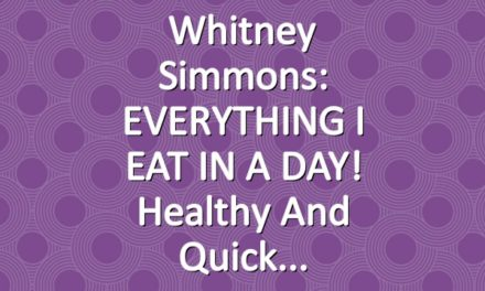 Whitney Simmons: EVERYTHING I EAT IN A DAY! Healthy and Quick