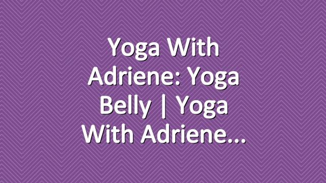 Yoga With Adriene: Yoga Belly  |  Yoga With Adriene