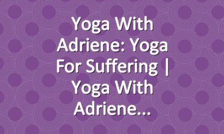 Yoga With Adriene: Yoga For Suffering  |  Yoga With Adriene