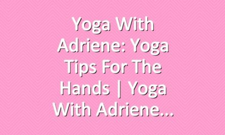 Yoga With Adriene: Yoga Tips For The Hands  |  Yoga With Adriene