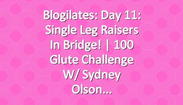 Blogilates: Day 11: Single Leg Raisers in Bridge! | 100 Glute Challenge w/ Sydney Olson