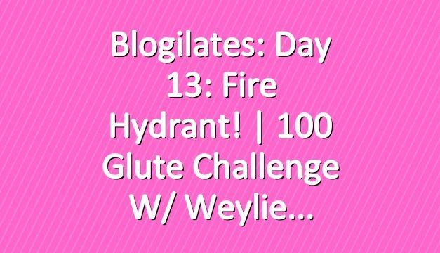 Blogilates: Day 13: Fire Hydrant! | 100 Glute Challenge w/ Weylie