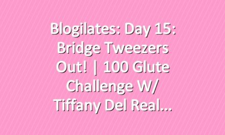 Blogilates: Day 15: Bridge Tweezers Out! | 100 Glute Challenge w/ Tiffany Del Real
