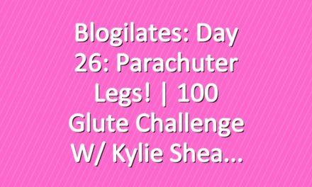 Blogilates: Day 26: Parachuter Legs!   100 Glute Challenge w/ Kylie Shea