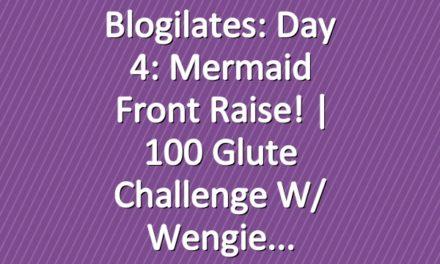 Blogilates: Day 4: Mermaid Front Raise! | 100 Glute Challenge w/ Wengie