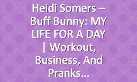 Heidi Somers – Buff Bunny: MY LIFE FOR A DAY   Workout, Business, and Pranks