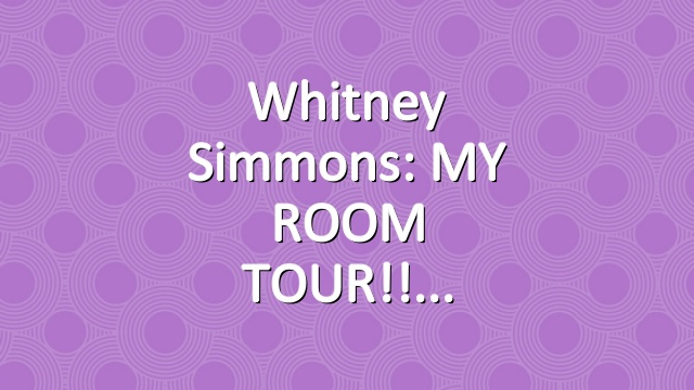 Whitney Simmons: MY ROOM TOUR!!