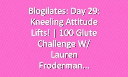 Blogilates: Day 29: Kneeling Attitude Lifts!   100 Glute Challenge w/ Lauren Froderman