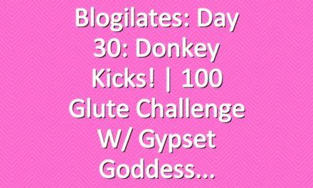 Blogilates: Day 30: Donkey Kicks! | 100 Glute Challenge w/ Gypset Goddess