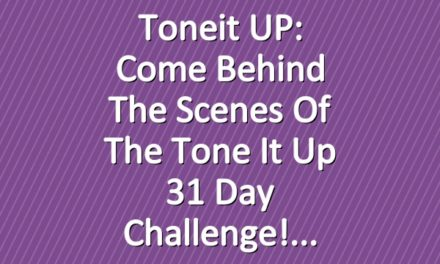 Toneit UP: Come Behind The Scenes Of The Tone It Up 31 Day Challenge!