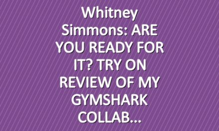 Whitney Simmons: ARE YOU READY FOR IT? TRY ON REVIEW OF MY GYMSHARK COLLAB