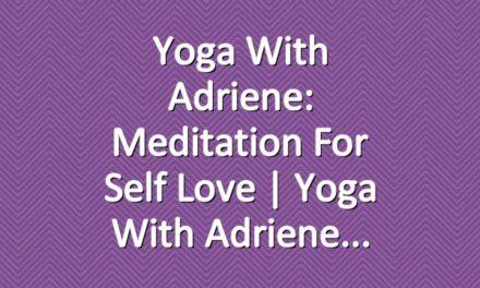 Yoga With Adriene: Meditation for Self Love  |  Yoga With Adriene